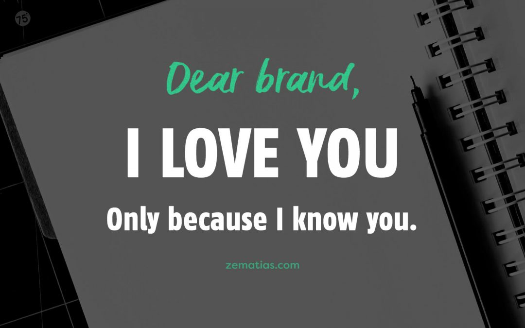 Dear Brand, I love you. Only because I know you.