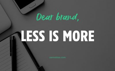 Dear Brand, Less is More.