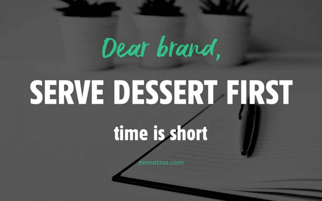 Dear Brand, serve dessert first. Time is short.