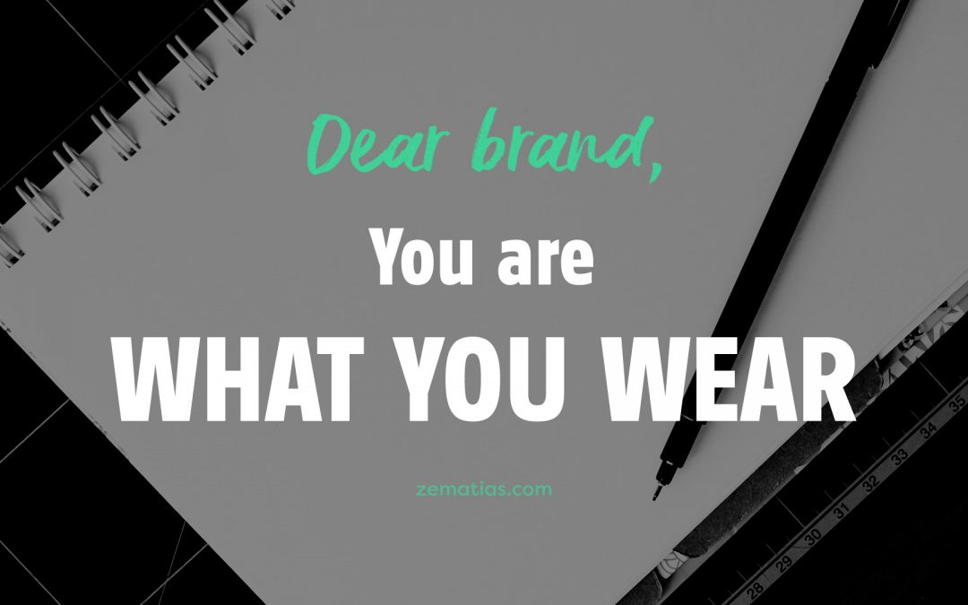 Dear Brand, You Are What You Wear